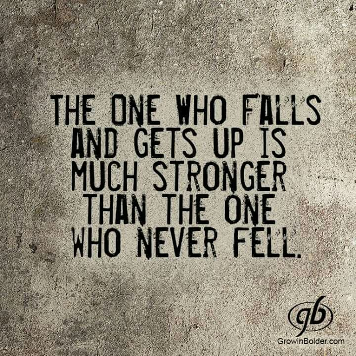 The one who falls and gets up is much stronger than the one who never fell.**********************************