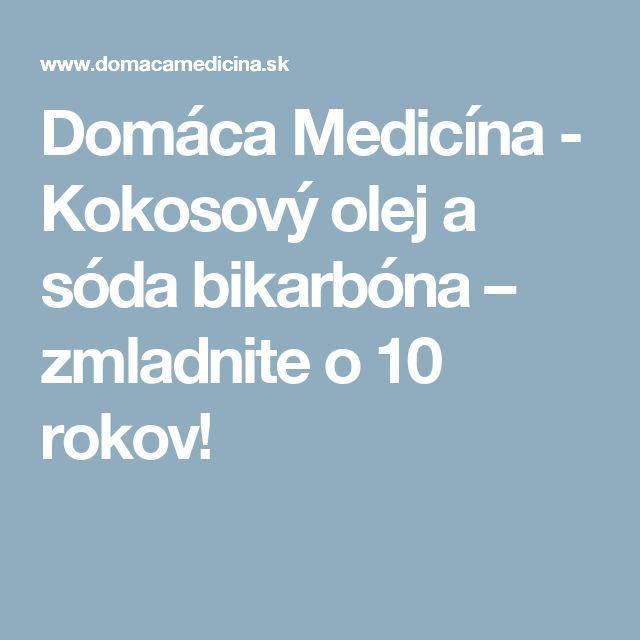 Domáca Medicína - Kokosový olej a sóda bikarbóna – zmladnite o 10 rokov!