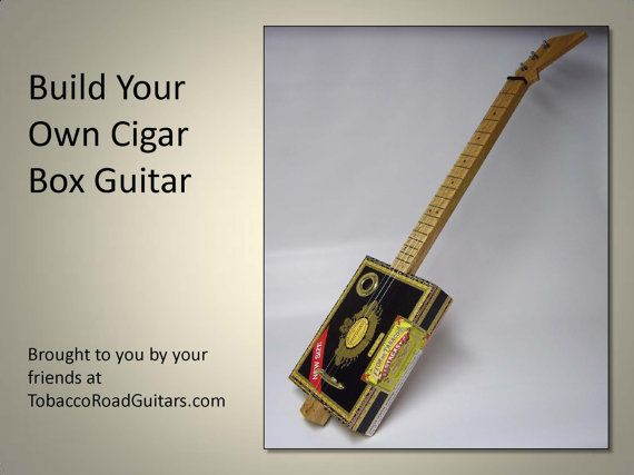 Cigar Box Guitar Plans and Instructions by TobaccoRoadGuitars