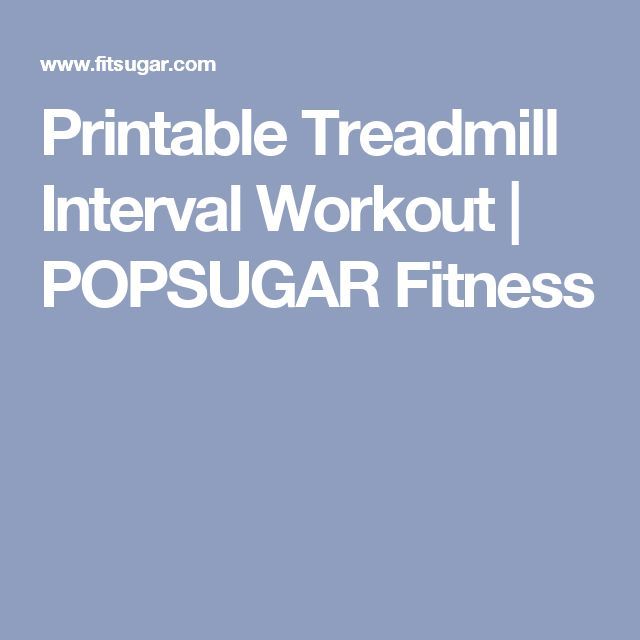 Printable Treadmill Interval Workout | POPSUGAR Fitness