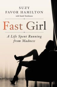 Fast Girl: A Life Spent Running From Madness by Suzy Favor Hamilton | 9780062346223 | Hardcover | Barnes & Noble