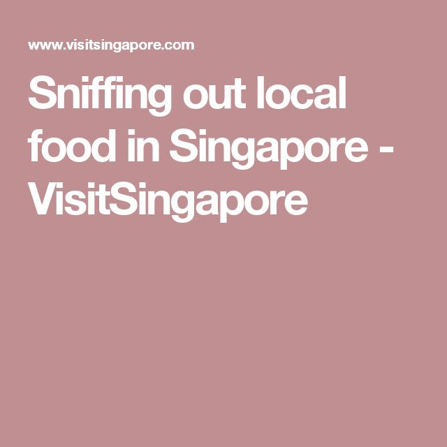Sniffing out local food in Singapore - VisitSingapore