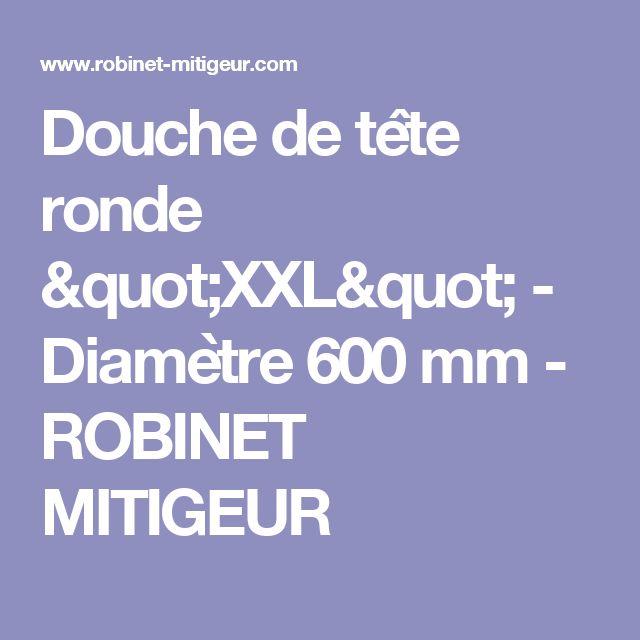 """Douche de tête ronde """"XXL"""" - Diamètre 600 mm - ROBINET MITIGEUR"""