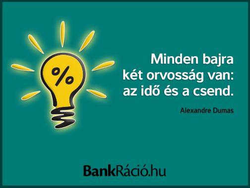 Minden bajra két orvosság van: az idő és a csend. - Alexandre Dumas, www.bankracio.hu idézet