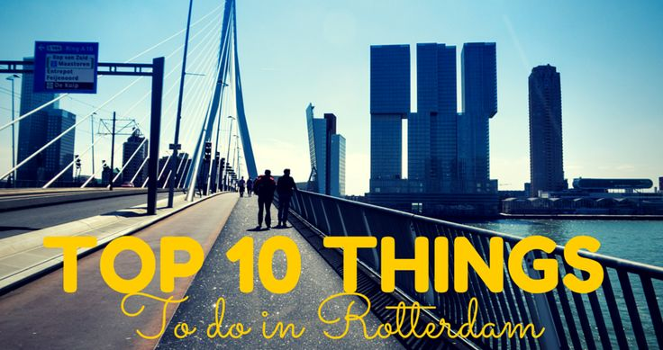 Top 10 Things to do in Rotterdam.