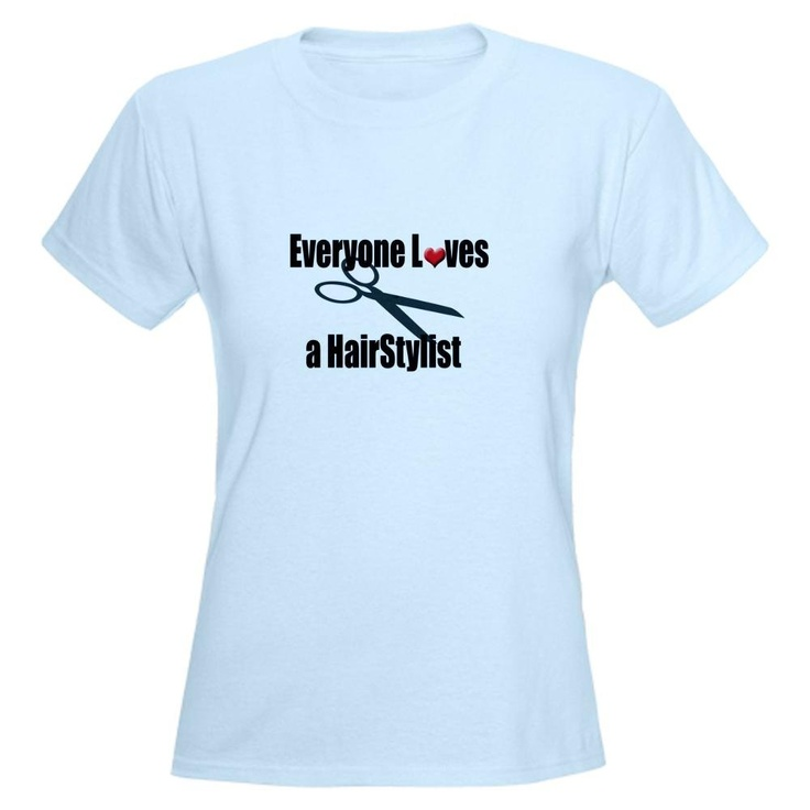 Everyone Loves a Hairstylist Funny Women's Light T-Shirt by CafePress