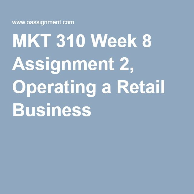 MKT 310 Week 8 Assignment 2, Operating a Retail Business