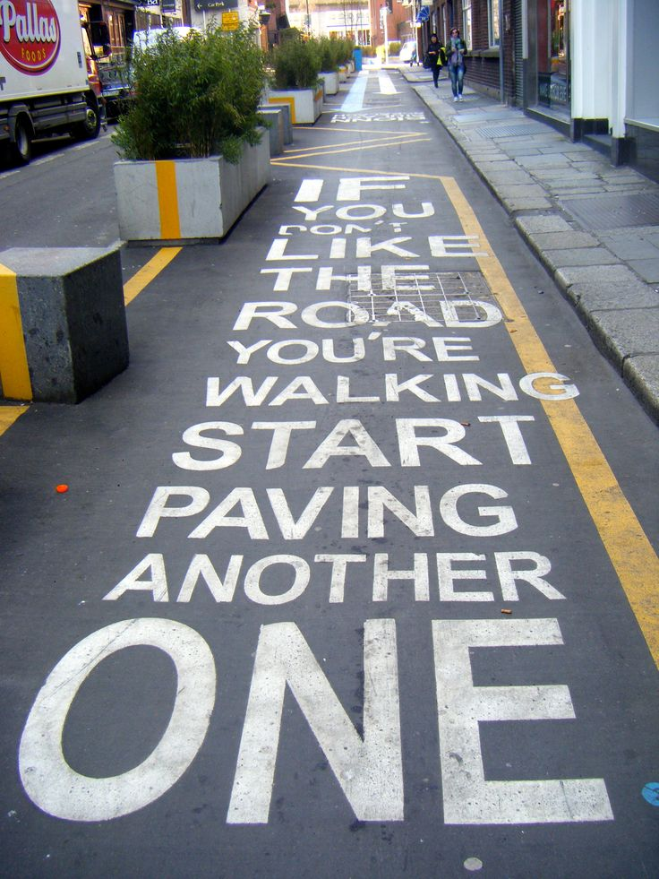 If you don't like the road you're walking start paving another one - Dublin Streets
