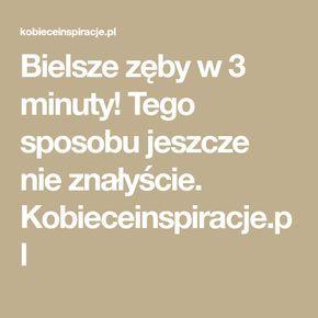 Bielsze zęby w 3 minuty! Tego sposobu jeszcze nie znałyście. Kobieceinspiracje.pl