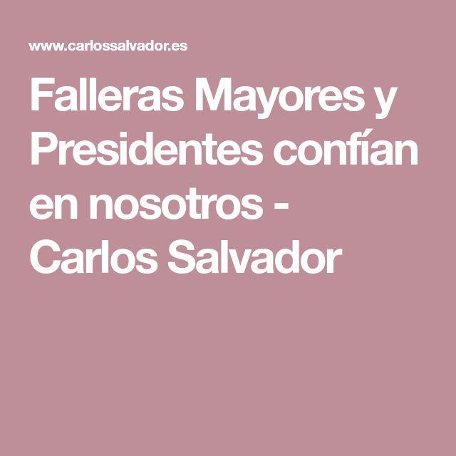 Falleras Mayores y Presidentes confían en nosotros - Carlos Salvador