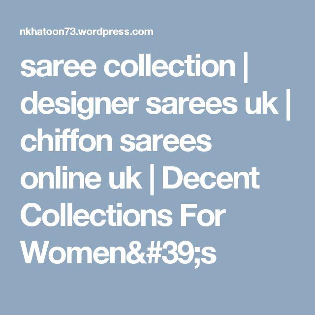 saree collection | designer sarees uk | chiffon sarees online uk | Decent Collections For Women's