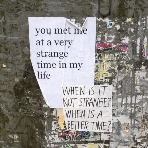 you met me at a very strange time in my life