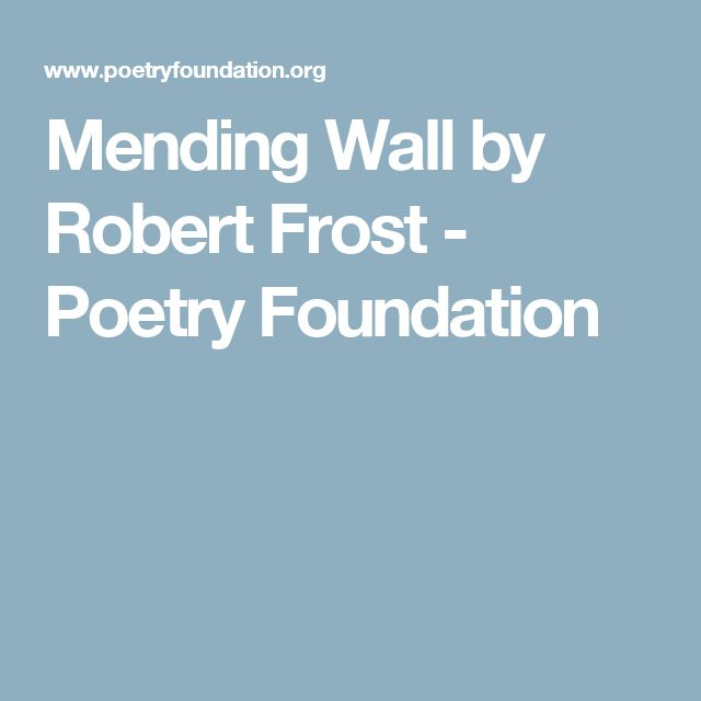 """commentary on mending wall by robert This is the great mass of readers at all age levels who can conjure a few lines of """"the road not taken"""" and """"stopping by woods on a snowy evening,"""" and possibly """"mending wall """" or """"birches,"""" and who think of frost as quintessentially american in the way that """"amber waves of grain"""" are quintessentially american."""