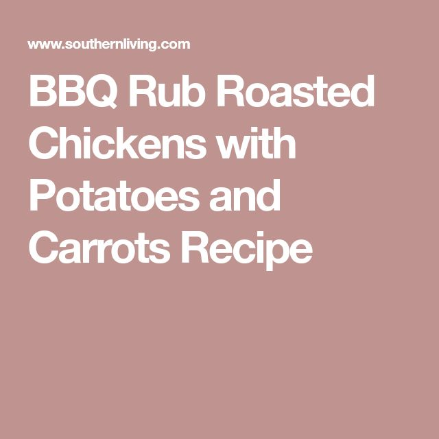 BBQ Rub Roasted Chickens with Potatoes and Carrots Recipe