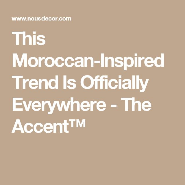 This Moroccan-Inspired Trend Is Officially Everywhere - The Accent™
