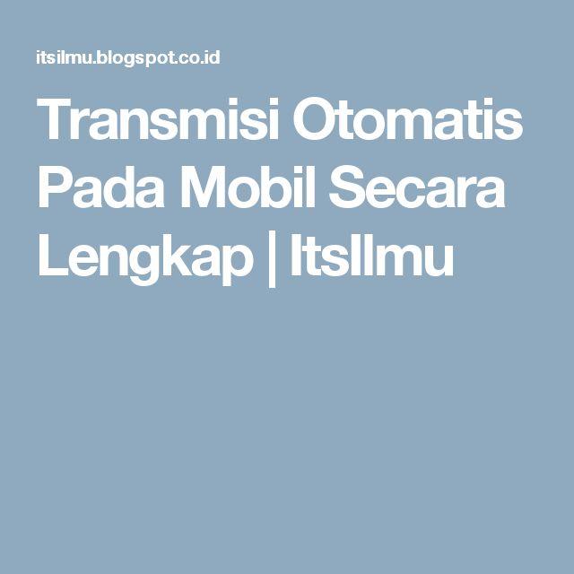 Transmisi Otomatis Pada Mobil Secara Lengkap | ItsIlmu