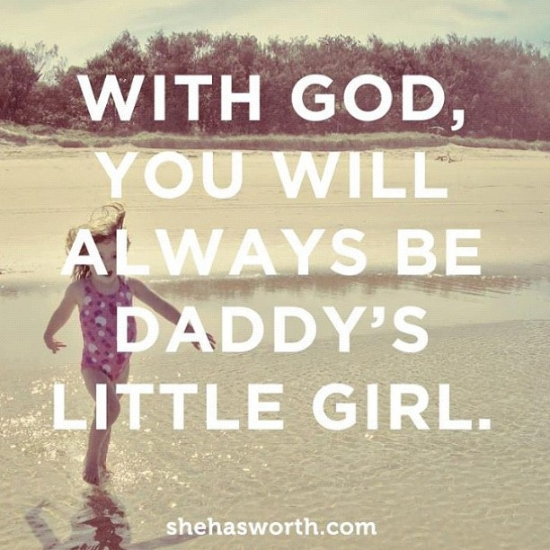 I actually just teared up a bit... I am His little girl!<3