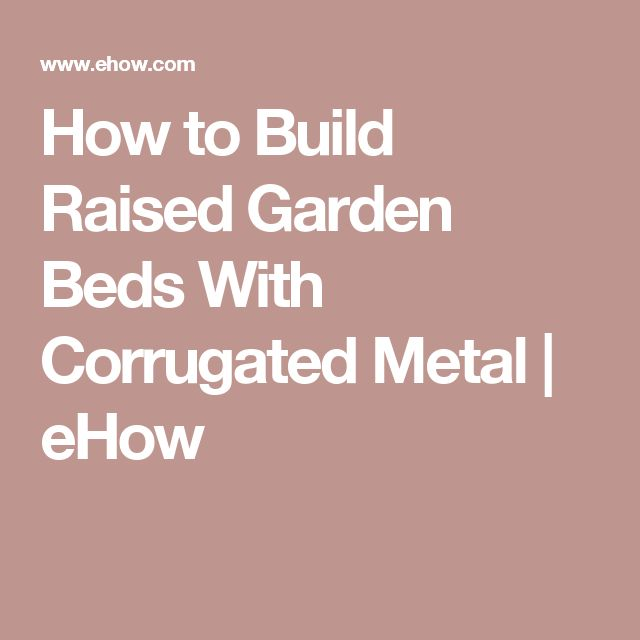How to Build Raised Garden Beds With Corrugated Metal | eHow