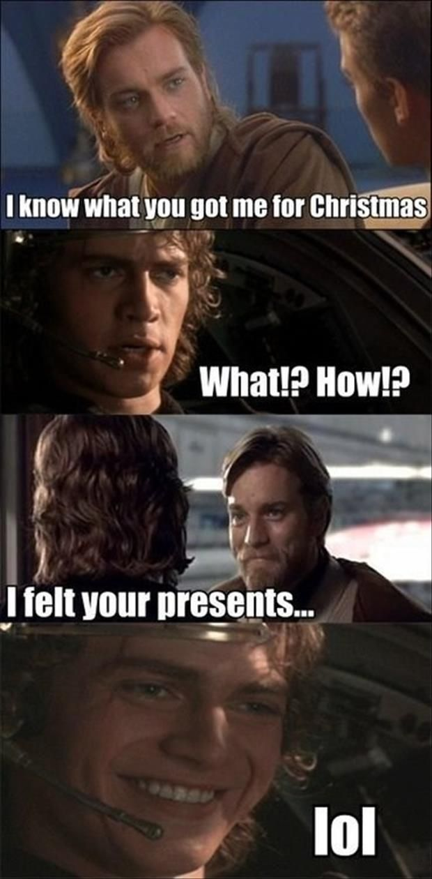 Dump A Day Funny Pictures Of The Day - 107 Pics. I know what you got me for Christmas. I felt your presence. Star Wars jokes: