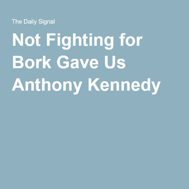 Not Fighting for Bork Gave Us Anthony Kennedy
