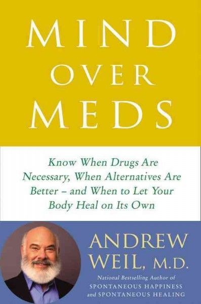 Buy Mind Over Meds: Protect Yourself from Overmedication by Knowing When Drugs Are Necessary and When Alternatives Are Better Books Hardcover from Online Books Store at Best Price in India