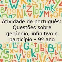 Atividade de português: Questões sobre gerúndio, infinitivo e particípio - 9º ano