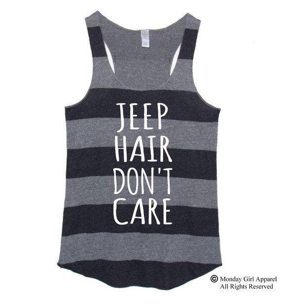 JEEP Hair Don't Care Striped Tri blend Tank Top Shirt by MondayGirlApparel on Etsy https://www.etsy.com/listing/214583055/jeep-hair-dont-care-striped-tri-blend