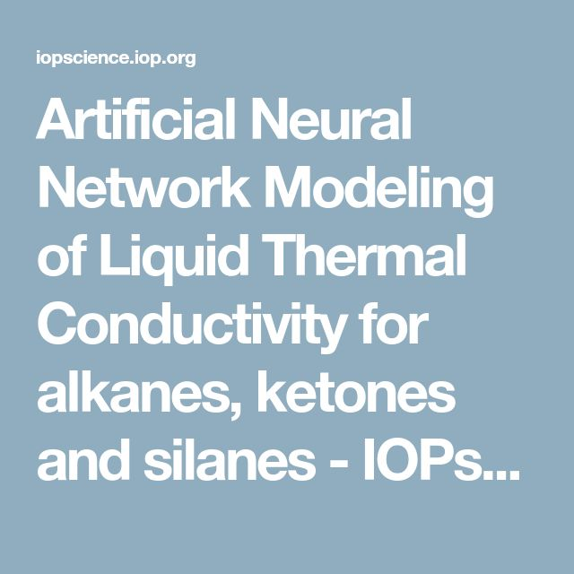 Artificial Neural Network Modeling of Liquid Thermal Conductivity for alkanes, ketones and silanes - IOPscience