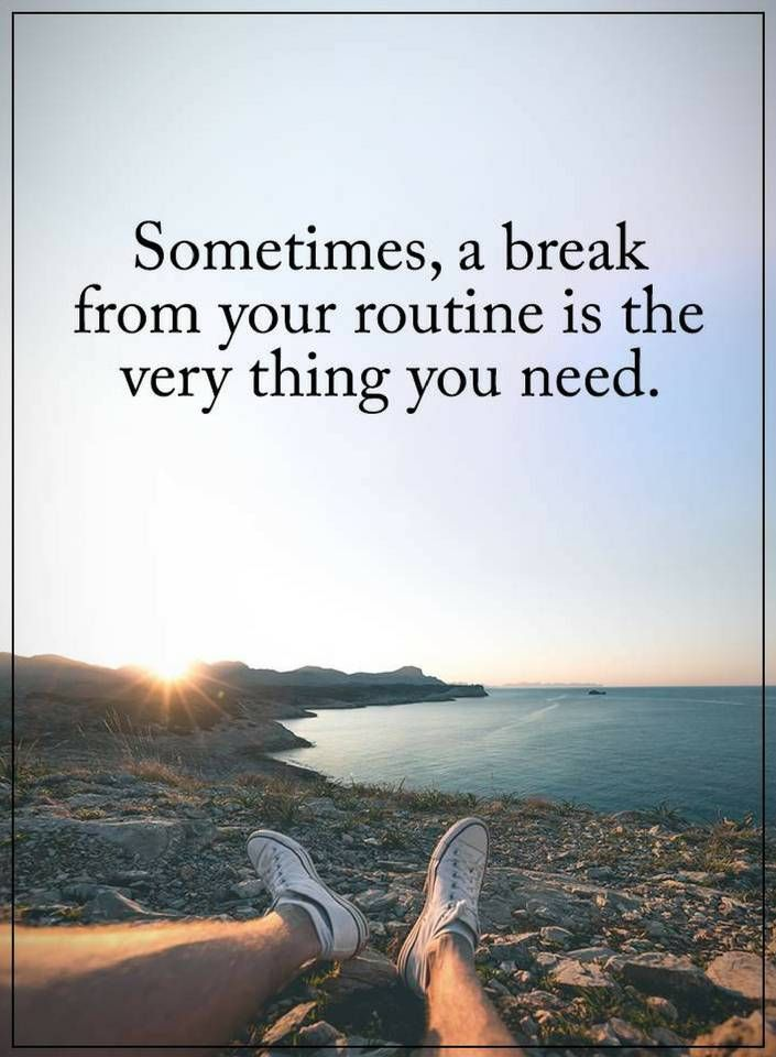 Sometimes Quotes sometimes, a break from your routine