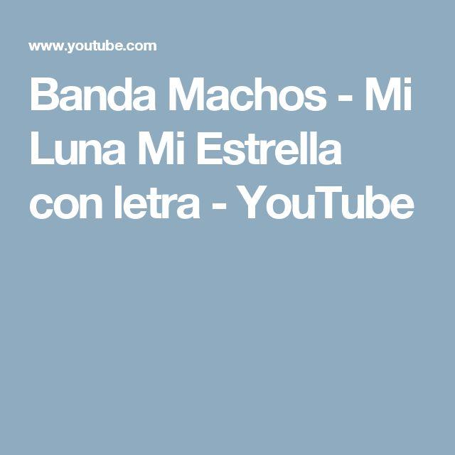 Banda Machos - Mi Luna Mi Estrella con letra - YouTube