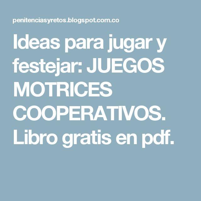 Ideas para jugar y festejar: JUEGOS MOTRICES COOPERATIVOS. Libro gratis en pdf.