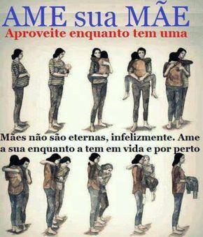 Ame sua mãe. Aproveite enquanto tem uma. Mães não são eternas, infelizmente. Ame a sua enquanto a tem em vida e por perto.