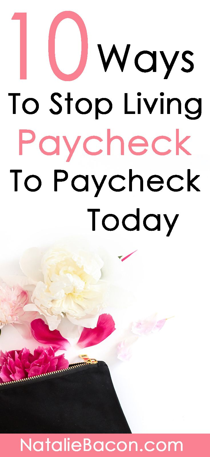 How to stop living paycheck to paycheck. Learn how to improve your finances with these 10 actionable finance tips #financetips #savemoney #makemoney #NatalieBacon