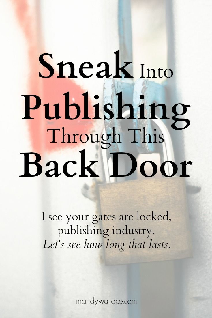 Sneak into Publishing through This Back Door. I see your gates are locked, publishing industry. Let's see how long that lasts.