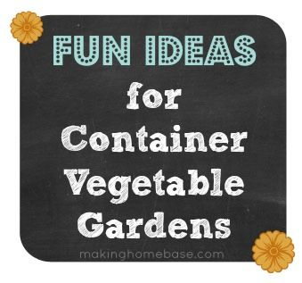 Fun Ideas for Container Vegetable Gardens