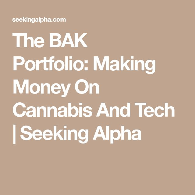 The BAK Portfolio:Making Money On Cannabis And Tech | Seeking Alpha
