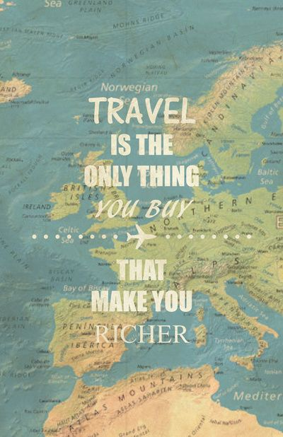 Travel is the only thing you buy that makes* you richer (love the sentiment, the typo not so much)