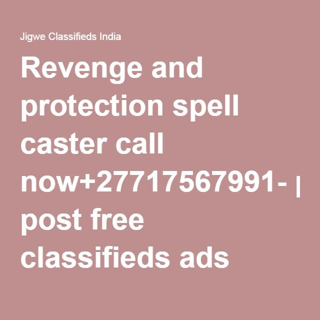 Revenge and protection spell caster call now+27717567991- post free classifieds ads india, post free ads india, classified in india, classified ads, Jigwe classified ads India