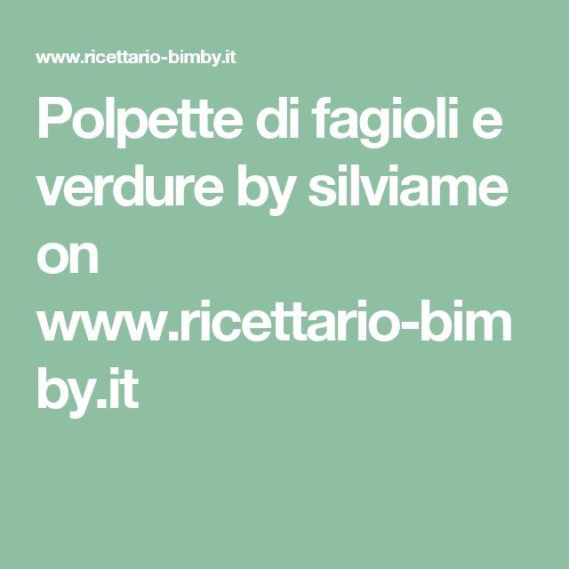 Polpette di fagioli e verdure by silviame  on www.ricettario-bimby.it