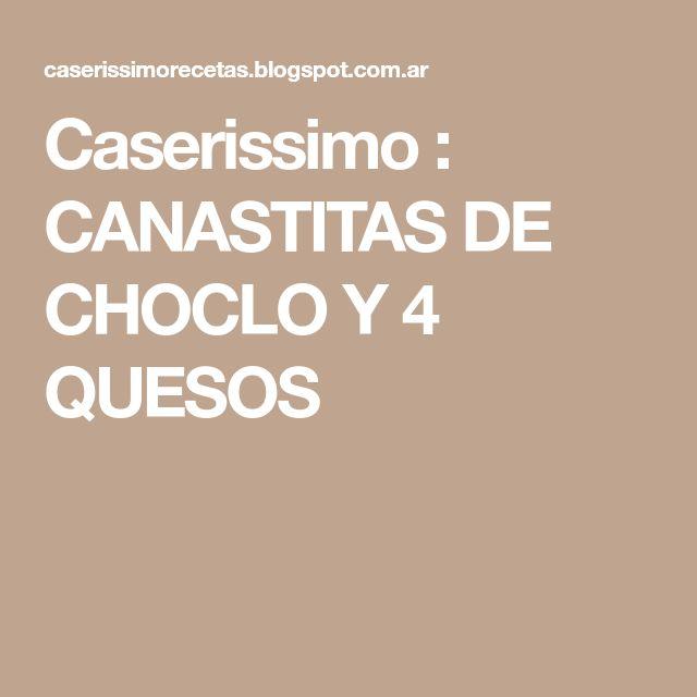 Caserissimo  : CANASTITAS DE CHOCLO Y 4 QUESOS