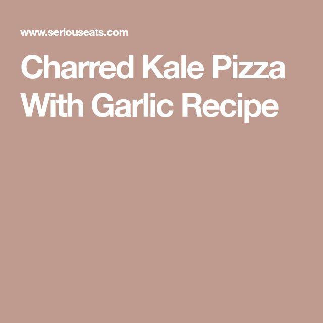 Charred Kale Pizza With Garlic Recipe