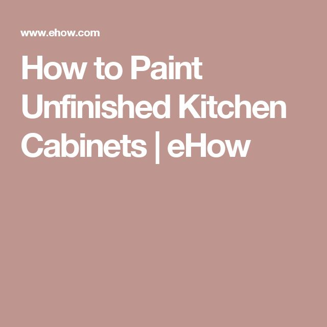 How to Paint Unfinished Kitchen Cabinets | eHow