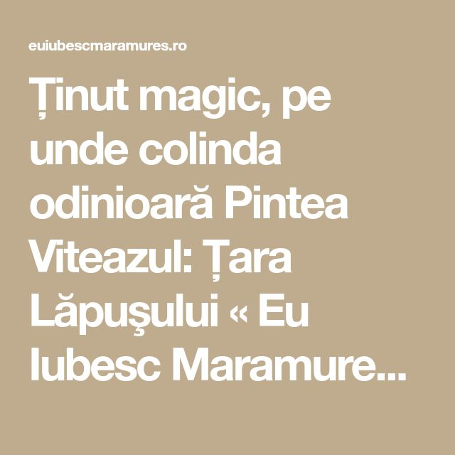 Ţinut magic, pe unde colinda odinioară Pintea Viteazul: Ţara Lăpuşului « Eu Iubesc Maramureș .ro