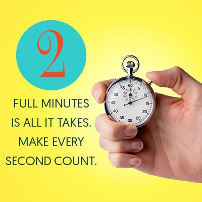Don't be in a rush to brush! Two full minutes is all it takes to brush your teeth and give them the attention they deserve.