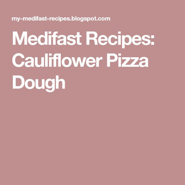 Medifast Recipes: Cauliflower Pizza Dough