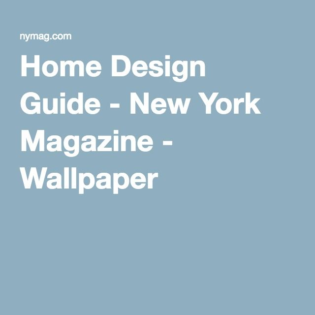 Home Design Guide   New York Magazine   Wallpaper