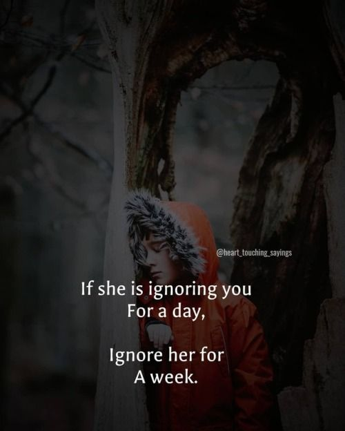 Ignore her/him for a week #heart_touching_sayings Raise