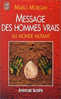 Message des hommes vrais au monde mutant par Marlo Morgan  11/2017 <3