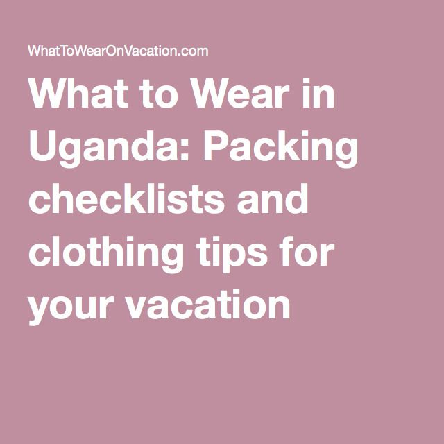 What to Wear in Uganda: Packing checklists and clothing tips for your vacation
