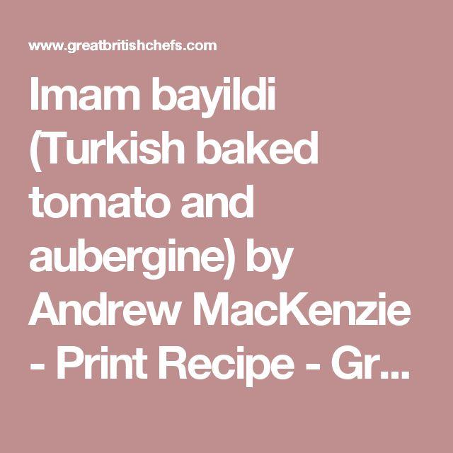 Imam bayildi (Turkish baked tomato and aubergine)  by Andrew MacKenzie - Print Recipe - Great British Chefs